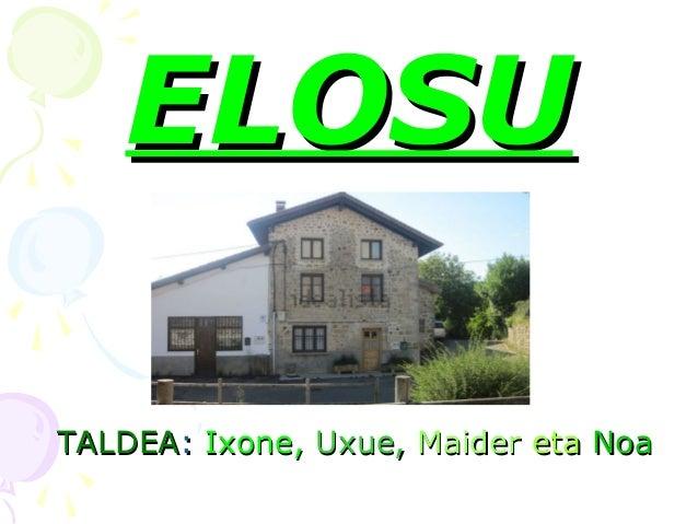 ELOSUELOSU TALDEATALDEA:: Ixone,Ixone, Uxue,Uxue, MaiderMaider etaeta NoaNoa