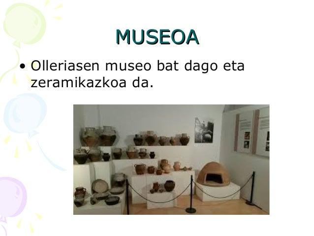 MUSEOAMUSEOA • Olleriasen museo bat dago eta zeramikazkoa da.