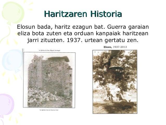 Haritzaren HistoriaHaritzaren Historia Elosun bada, haritz ezagun bat. Guerra garaian eliza bota zuten eta orduan kanpaiak...