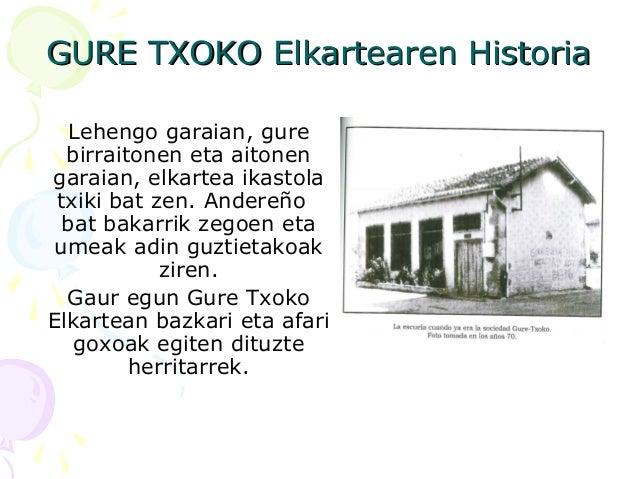 GURE TXOKO Elkartearen HistoriaGURE TXOKO Elkartearen Historia Lehengo garaian, gure birraitonen eta aitonen garaian, elka...