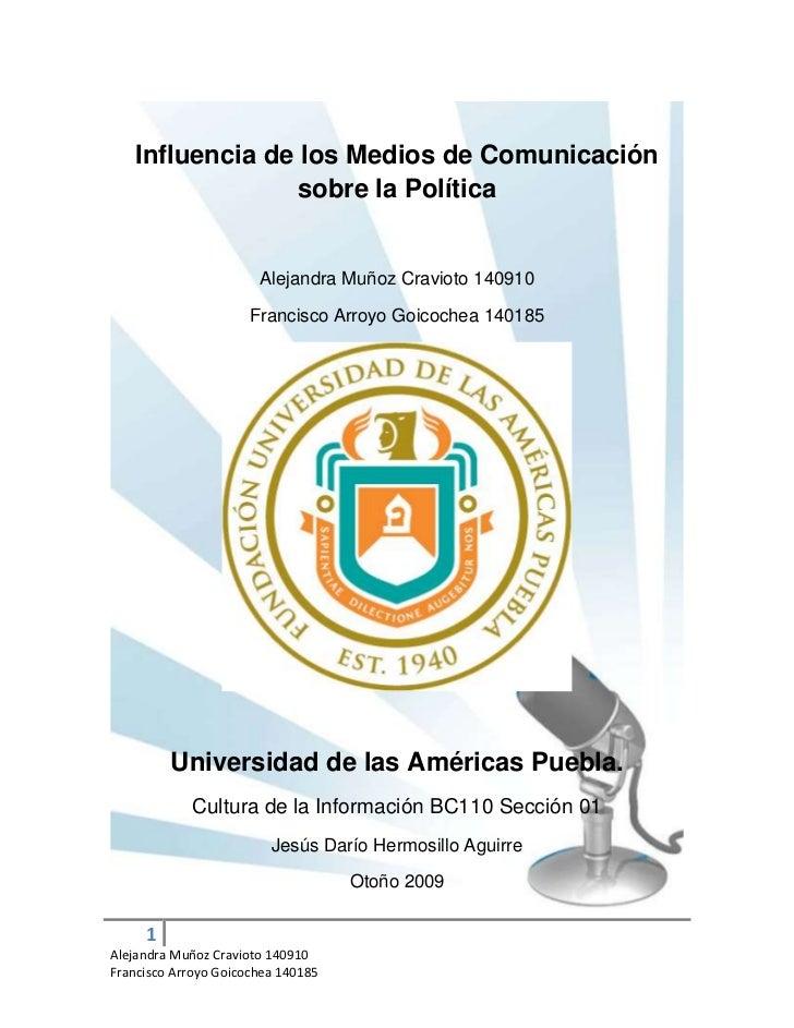 Influencia de los Medios de Comunicación sobre la Política<br />Alejandra Muñoz Cravioto 140910<br />Francisco Arroyo Goic...