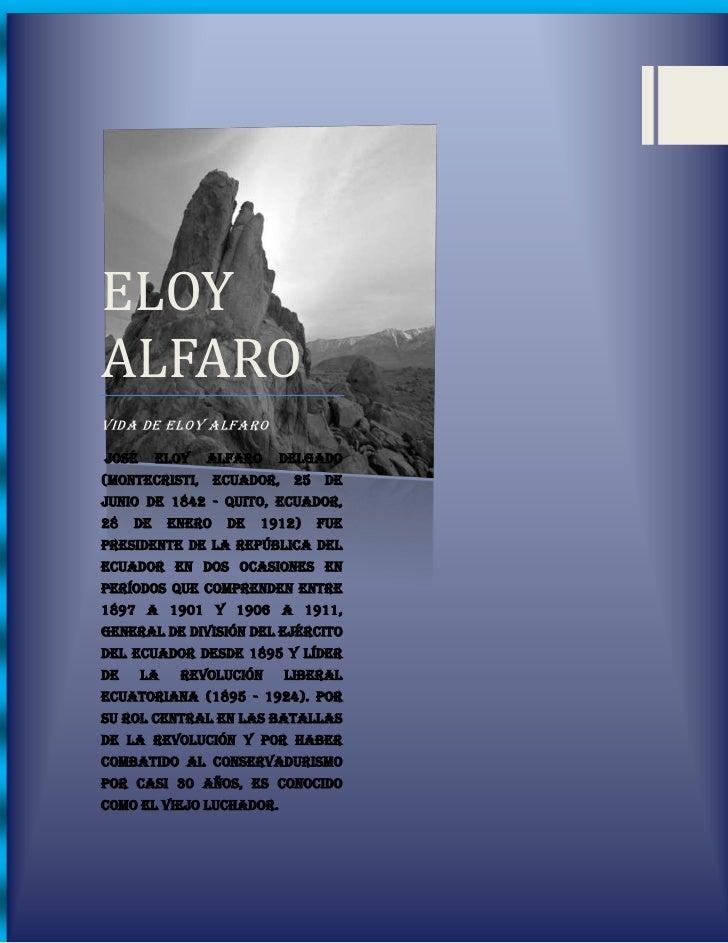 ELOYALFAROVIDA DE ELOY ALFAROJosé      Eloy   Alfaro    Delgado(Montecristi, Ecuador, 25 dejunio de 1842 - Quito, Ecuador,...