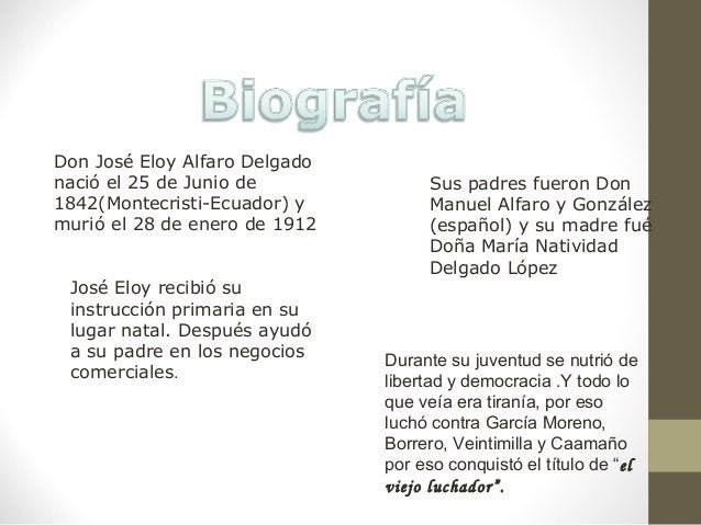 Don José Eloy Alfaro Delgadonació el 25 de Junio de1842(Montecristi-Ecuador) ymurió el 28 de enero de 1912Sus padres fuero...