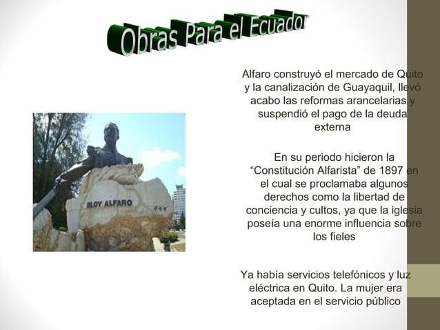 Alfaro construyó el mercado de Quitoy la canalización de Guayaquil, llevóacabo las reformas arancelarias ysuspendió el pag...