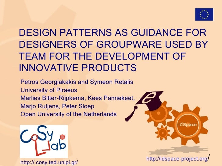 DESIGN PATTERNS AS GUIDANCE FOR DESIGNERS OF GROUPWARE USED BY TEAM FOR THE DEVELOPMENT OF INNOVATIVE PRODUCTS <ul><li>Pet...