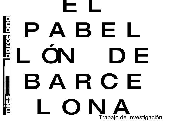 EL PABELLÓN DE BARCELONA Trabajo de Investigación