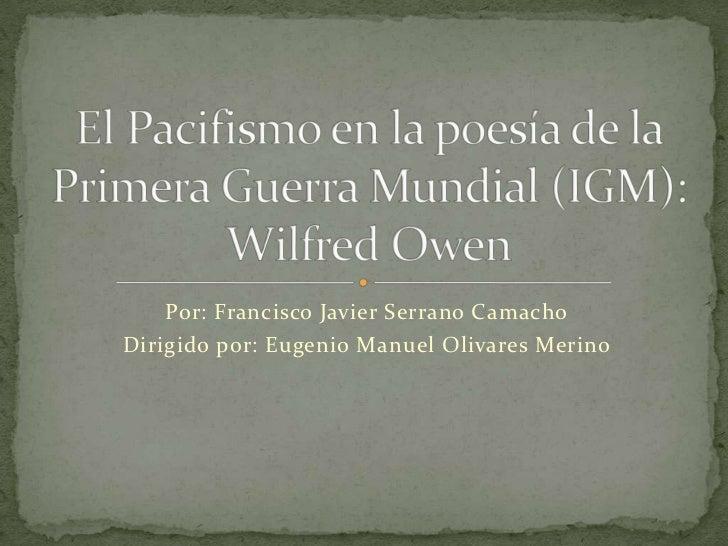 El Pacifismo en la poesía de la Primera Guerra Mundial (IGM): Wilfred Owen<br />Por: Francisco Javier Serrano Camacho<br /...