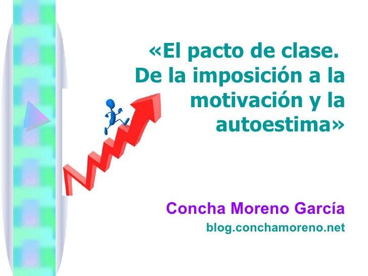 «El pacto de clase.  De la imposición a la motivación y la autoestima» Concha Moreno García blog.conchamoreno.net
