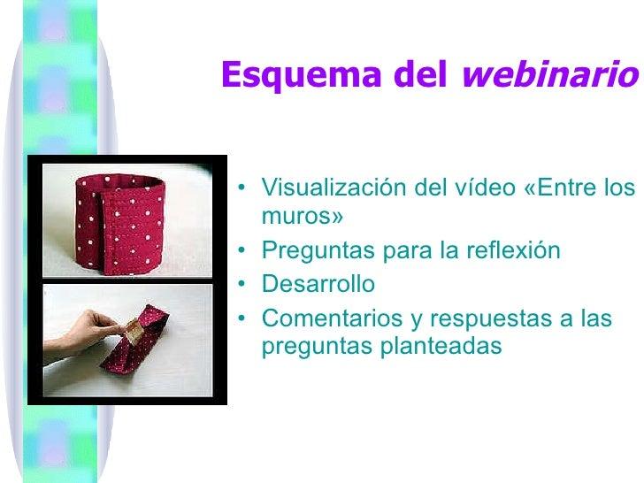Esquema del  webinario <ul><li>Visualización del vídeo «Entre los muros» </li></ul><ul><li>Preguntas para la reflexión </l...