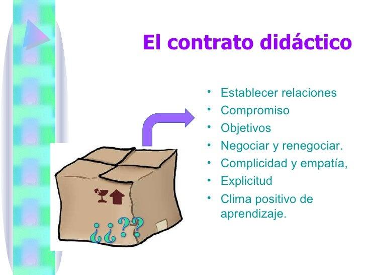 El contrato didáctico <ul><li>  </li></ul><ul><li>Establecer relaciones </li></ul><ul><li>Compromiso  </li></ul><ul><li>Ob...