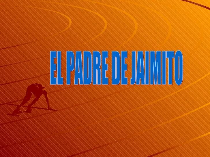EL PADRE DE JAIMITO