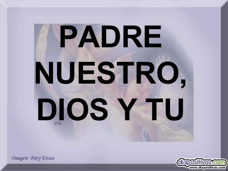 PADRE NUESTRO, DIOS Y TU