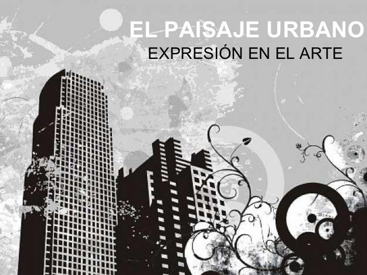 EL PAISAJE URBANO EXPRESIÓN EN EL ARTE