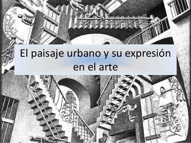 El paisaje urbano y su expresión en el arte