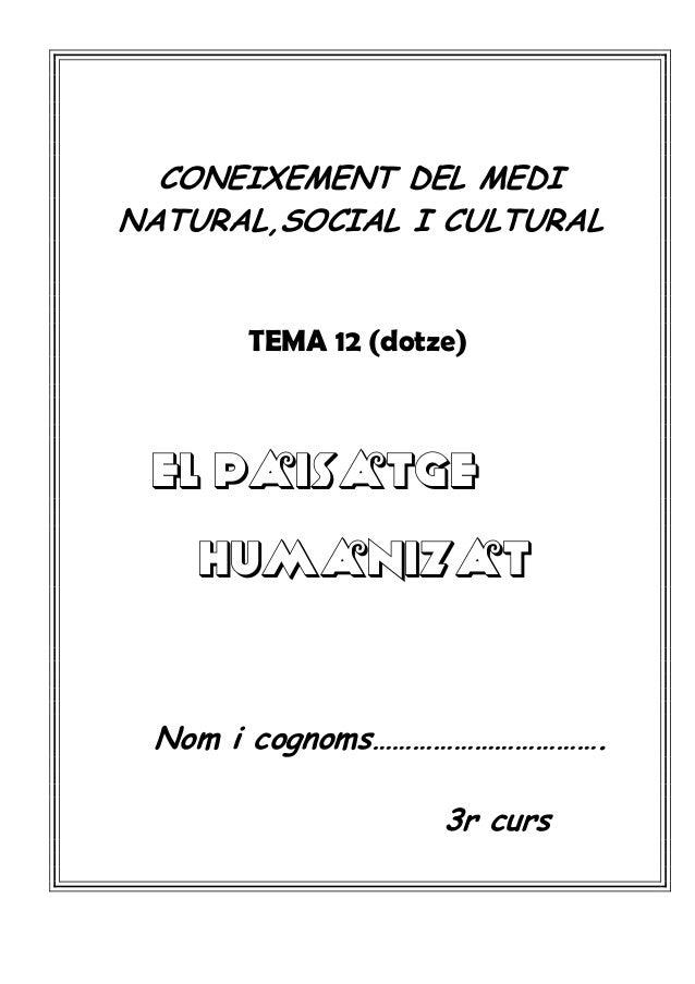CONEIXEMENT DEL MEDI NATURAL,SOCIAL I CULTURAL TEMA 12 (dotze) El paisatge humanizat Nom i cognoms……………………………. 3r curs