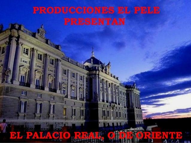 PRODUCCIONES EL PELE       PRESENTANEL PALACIO REAL, O DE ORIENTE