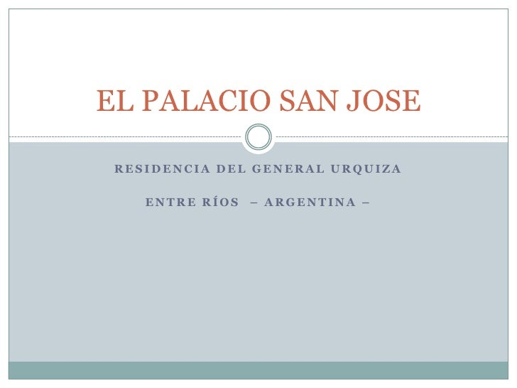 RESIDENCIA DEL GENERAL URQUIZA<br />Entre Ríos  – Argentina –<br />EL PALACIO SAN JOSE<br />
