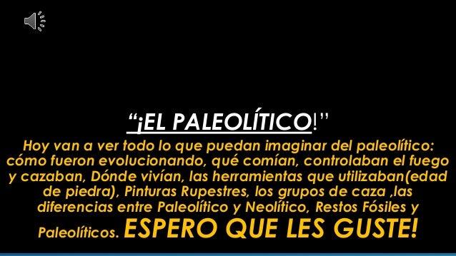 """""""¡EL PALEOLÍTICO!"""" Hoy van a ver todo lo que puedan imaginar del paleolítico: cómo fueron evolucionando, qué comían, contr..."""