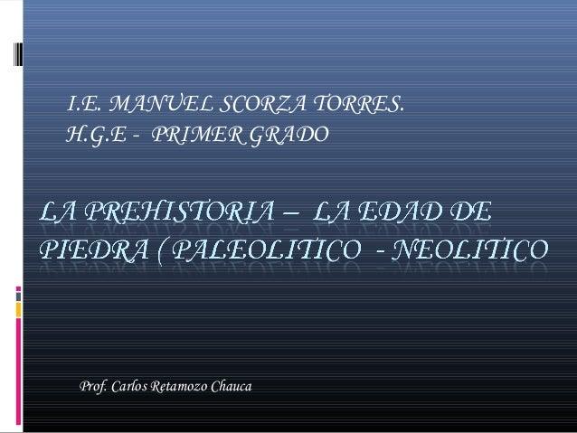 I.E. MANUEL SCORZA TORRES. H.G.E - PRIMER GRADO  Prof. Carlos Retamozo Chauca