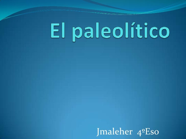 El paleolítico<br />Jmaleher  4ºEso<br />