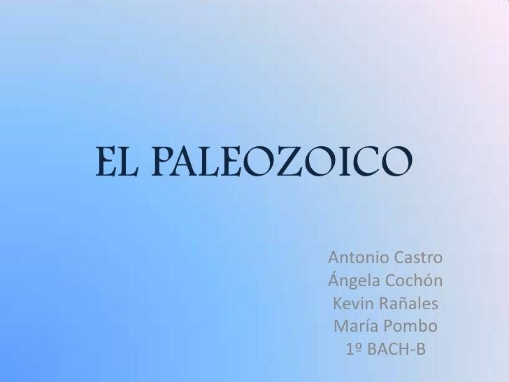 EL PALEOZOICO<br />Antonio Castro<br />Ángela Cochón<br />Kevin Rañales<br />María Pombo<br />1º BACH-B<br />