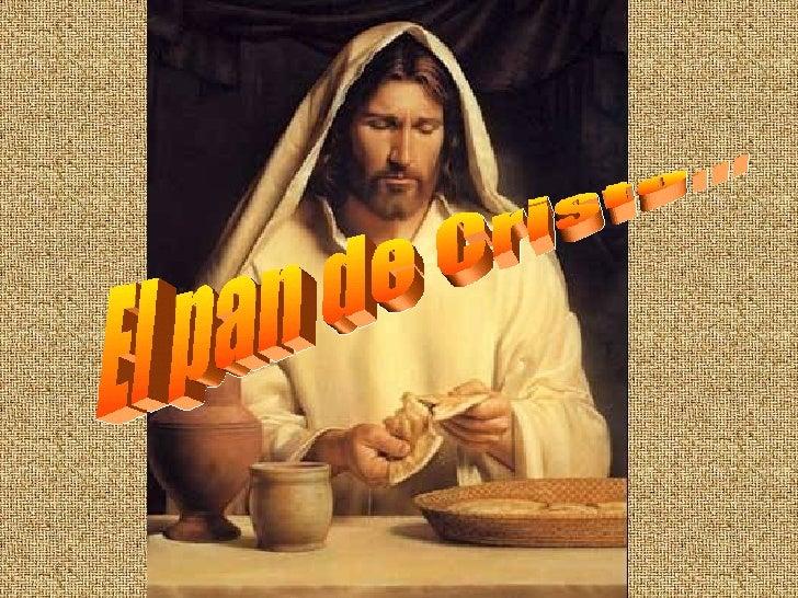 El pan de Cristo...