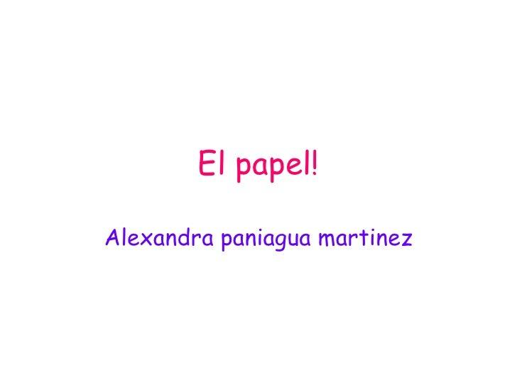 El papel! Alexandra paniagua martinez