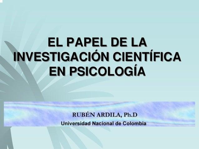 EL PAPEL DE LAINVESTIGACIÓN CIENTÍFICA     EN PSICOLOGÍA