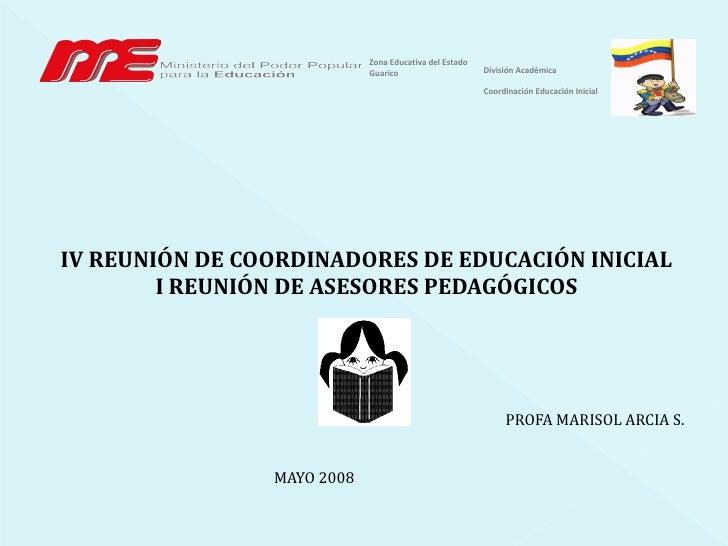 <ul><li>IV REUNIÓN DE COORDINADORES DE EDUCACIÓN INICIAL </li></ul><ul><li>I REUNIÓN DE ASESORES PEDAGÓGICOS </li></ul><ul...