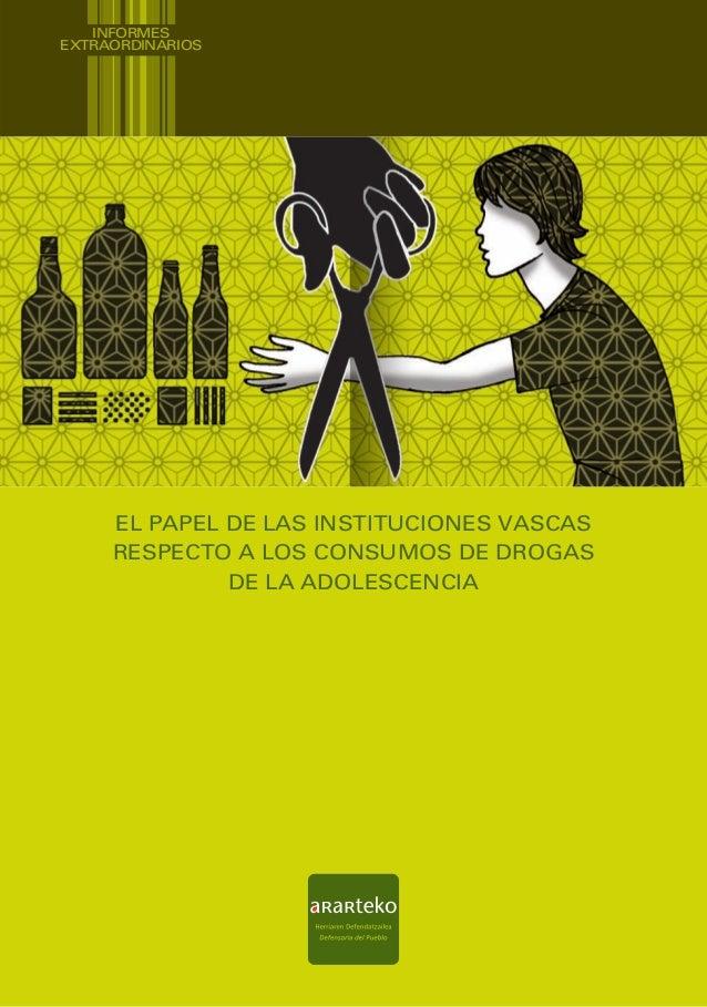 INFORMES EXTRAORDINARIOS  EL PAPEL DE LAS INSTITUCIONES VASCAS RESPECTO A LOS CONSUMOS DE DROGAS DE LA ADOLESCENCIA