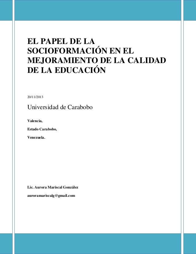 EL PAPEL DE LA SOCIOFORMACIÓN EN EL MEJORAMIENTO DE LA CALIDAD DE LA EDUCACIÓN  20/11/2013  Universidad de Carabobo Valenc...