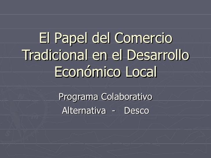 El Papel del Comercio Tradicional en el Desarrollo Económico Local Programa Colaborativo Alternativa  -  Desco