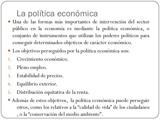 Políticas coyunturales  Política fiscal: aumentando el gasto público (rutas, servicios) o disminuyendo impuestos para inc...