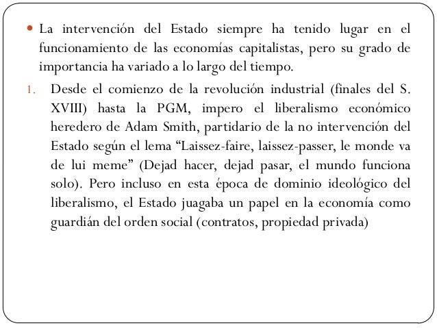 La intervención del Estado siempre ha tenido lugar en el funcionamiento de las economías capitalistas, pero su grado de ...