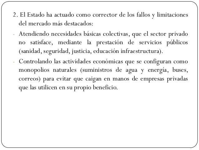 2. El Estado ha actuado como corrector de los fallos y limitaciones del mercado más destacados: - Atendiendo necesidades b...