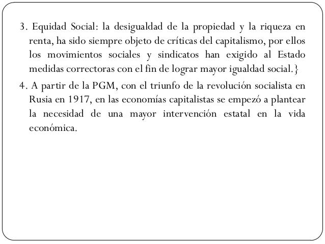 3. Equidad Social: la desigualdad de la propiedad y la riqueza en renta, ha sido siempre objeto de críticas del capitalism...