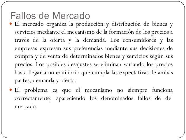 Fallos de Mercado 1. Ciclos económicos 2. Bienes públicos 3. Externalidades 4. Ausencia de competencia 5. Equidad social