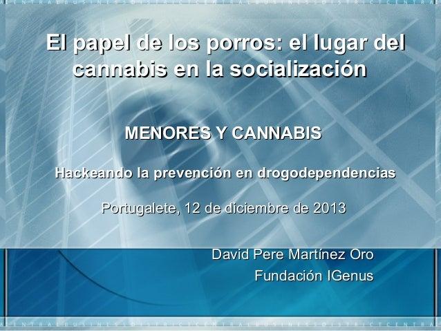 El papel de los porros: el lugar del cannabis en la socialización   MENORES Y CANNABIS Hackeando la prevención en drogode...
