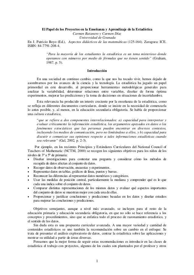 1 El Papel de los Proyectos en la Enseñanza y Aprendizaje de la Estadística Carmen Batanero y Carmen Díaz Universidad de G...