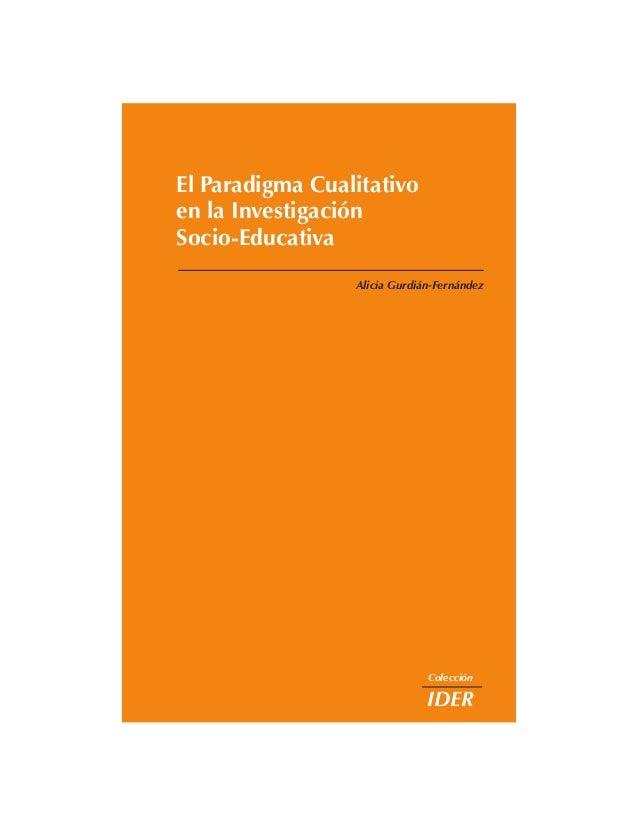Alicia Gurdián-FernándezColecciónIDEREl Paradigma Cualitativoen la InvestigaciónSocio-Educativa