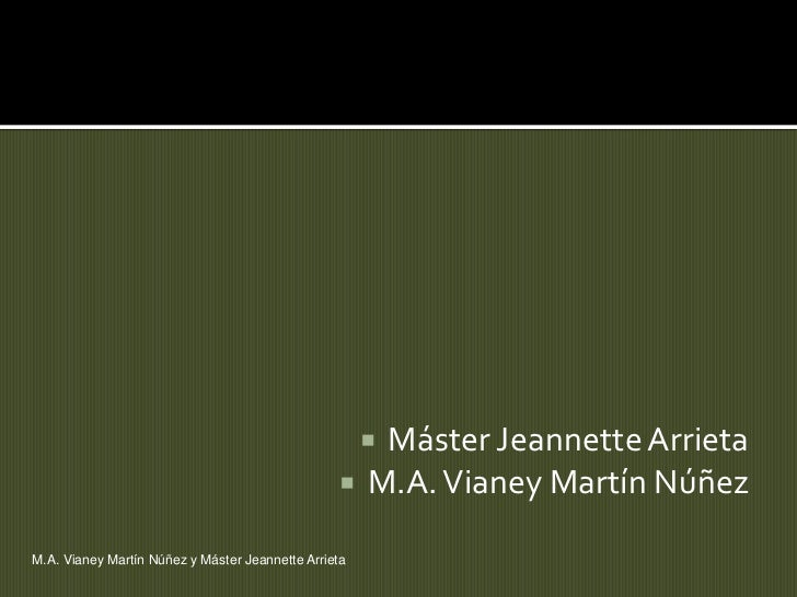Máster Jeannette Arrieta                                                     M.A. Vianey Martín NúñezM.A. Vianey Martín ...