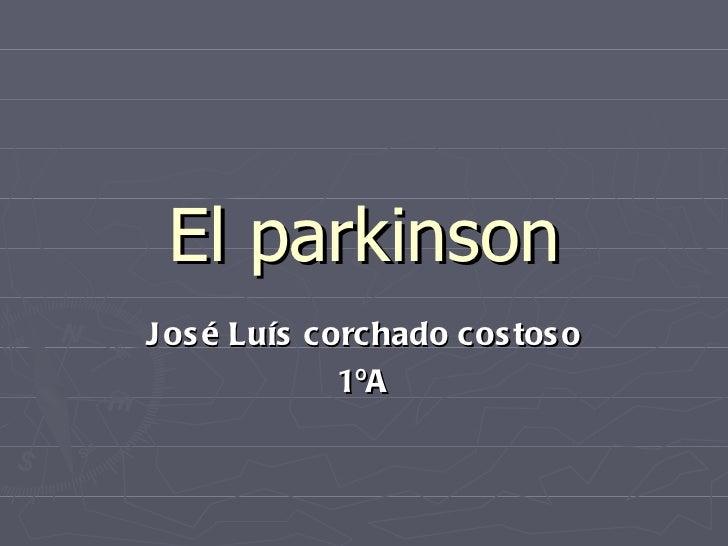 El parkinson José Luís corchado costoso 1ºA