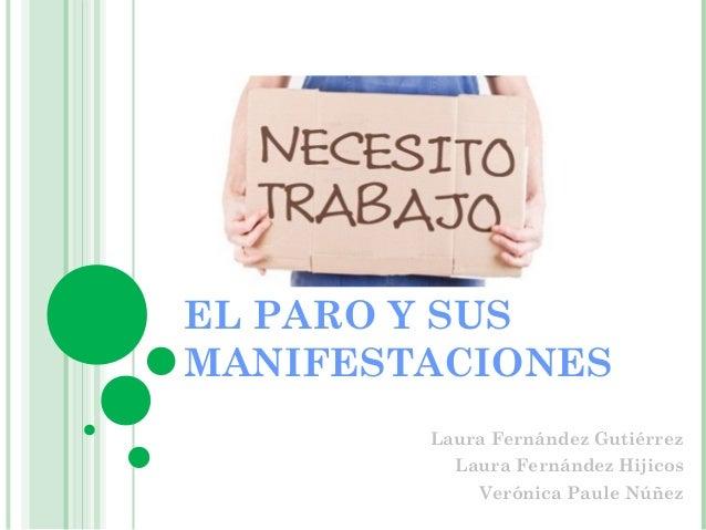 EL PARO Y SUSMANIFESTACIONESLaura Fernández GutiérrezLaura Fernández HijicosVerónica Paule Núñez