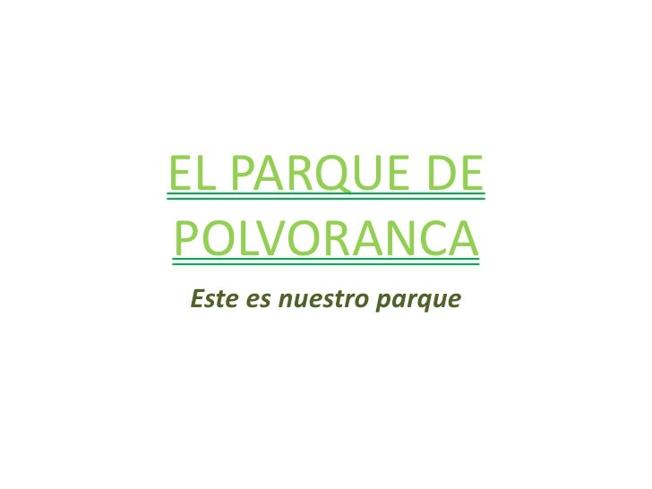 EL PARQUE DE POLVORANCA<br />Este es nuestro parque<br />