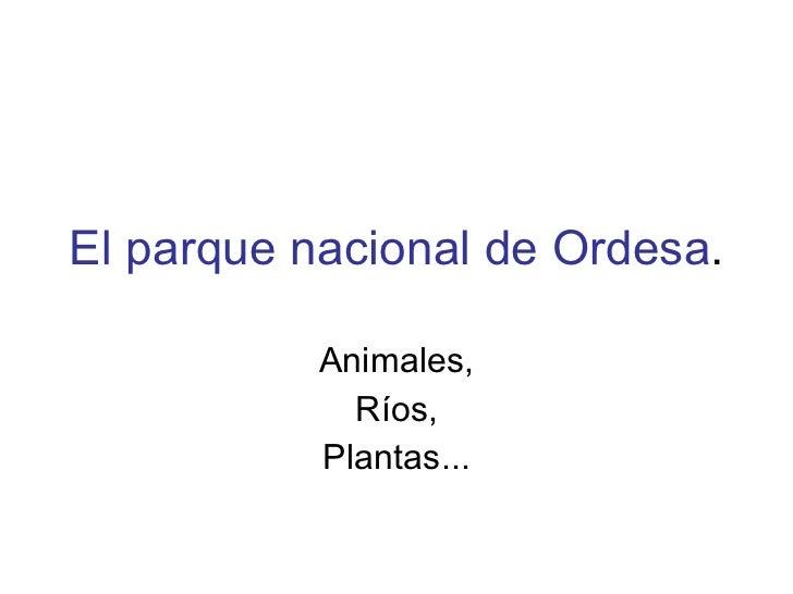 El parque nacional de Ordesa . Animales, Ríos, Plantas...