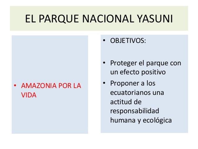 EL PARQUE NACIONAL YASUNI                    • OBJETIVOS:                    • Proteger el parque con                     ...