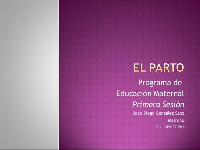 Programa de Educación Maternal Primera Sesión Juan Diego González Sanz Matrono C. S. Lepe/Cartaya