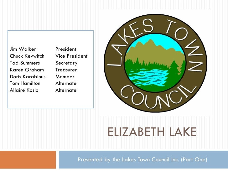 ELIZABETH LAKE  Presented by the Lakes Town Council Inc. (Part One) Jim Walker  President Chuck Kevwitch  Vice President T...