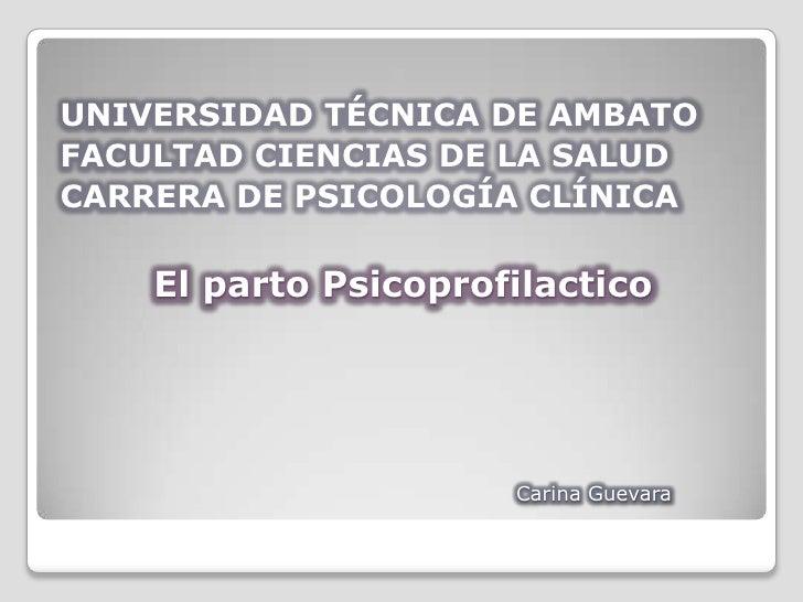UNIVERSIDAD TÉCNICA DE AMBATO<br />FACULTAD CIENCIAS DE LA SALUD<br />CARRERA DE PSICOLOGÍA CLÍNICA<br />El parto Psicopro...