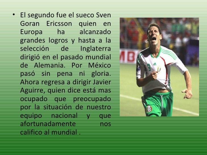 <ul><li>El segundo fue el sueco Sven Goran Ericsson quien en Europa ha alcanzado grandes logros y hasta a la selección de ...